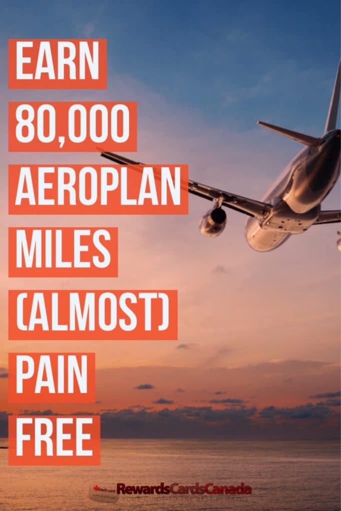 Earn 80,000 Aeroplan Miles (Almost) Pain Free