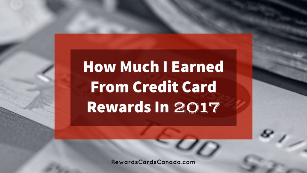 How Much I Earned From Credit Card Rewards In 2017