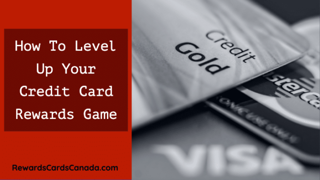 How To Level Up Your Credit Card Rewards Game